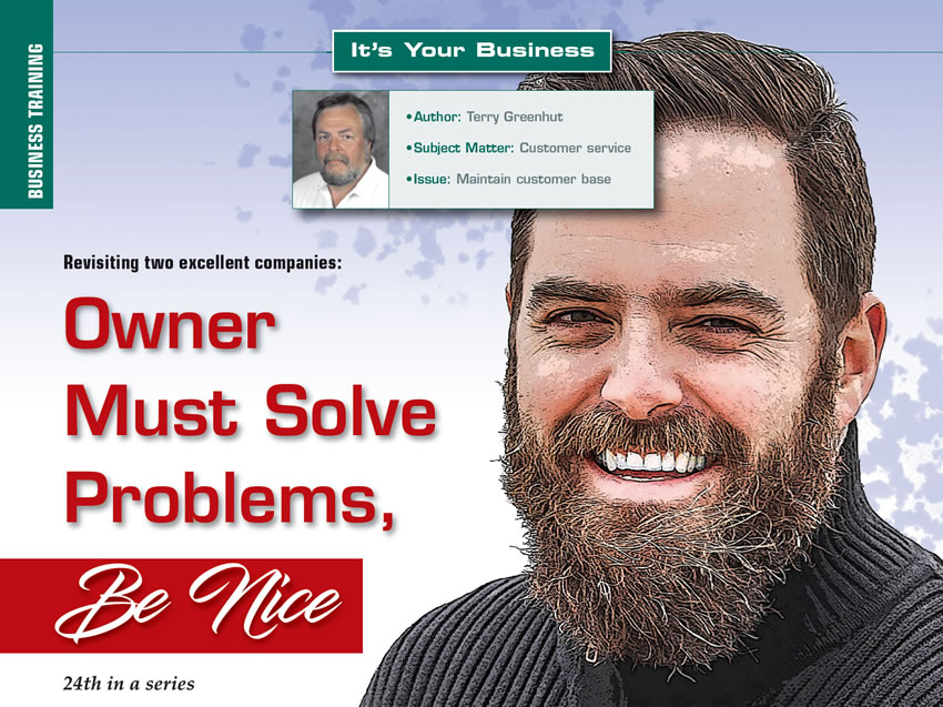 Revisiting two excellent companies: Owner Must Solve Problems, Be Nice  It's Your Business  Author: Terry Greenhut Subject Matter: Customer service Issue: Maintain customer base