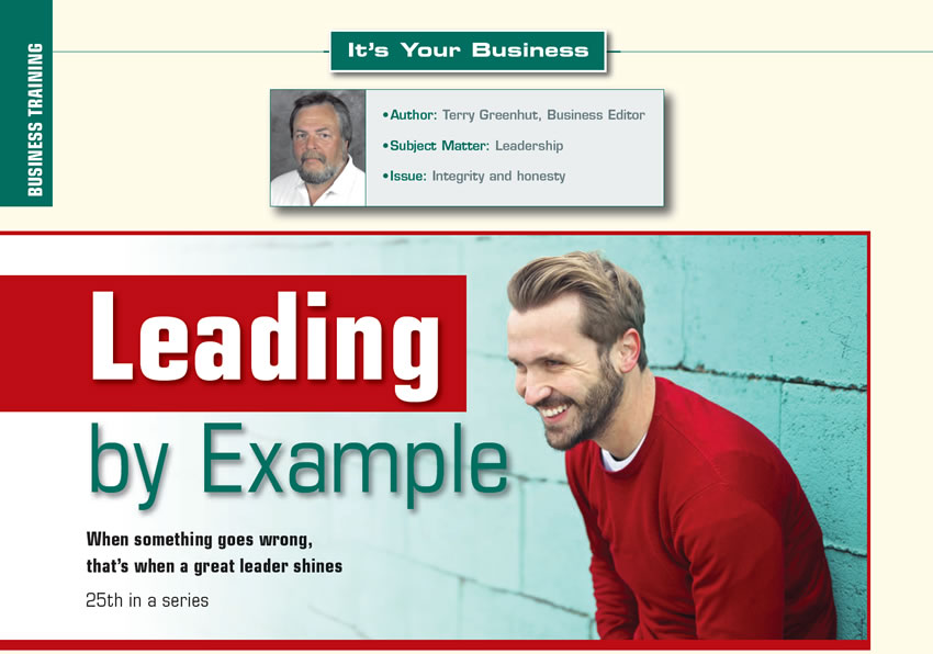 Leading by Example  It's Your Business  Author: Terry Greenhut, Business Editor Subject Matter: Leadership Issue: Integrity and honesty