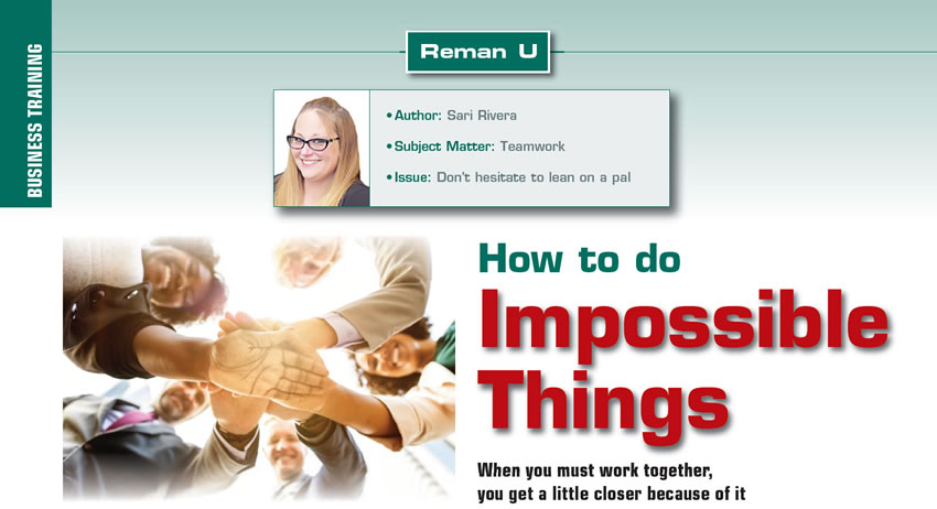 How to do Impossible Things  Reman U  Author: Sari Rivera Subject Matter: Teamwork Issue: Don't hesitate to lean on a pal