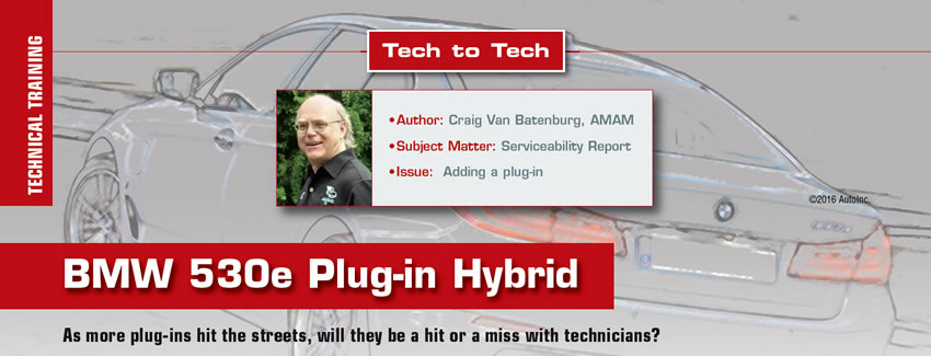 BMW 530e Plug-in Hybrid  Tech to Tech  Author: Craig Van Batenburg, AMAM Subject Matter: Serviceability Report Issue: Adding a plug-in