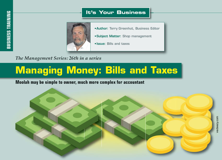Managing Money: Bills and Taxes  It's Your Business  Author: Terry Greenhut, Business Editor Subject Matter: Shop management Issues: Bills and taxes