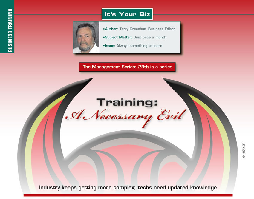 Training: A Necessary Evil!  It's Your Business  Author: Terry Greenhut, Shop Operations Editor Subject Matter: Just once a month Issue: Always something to learn