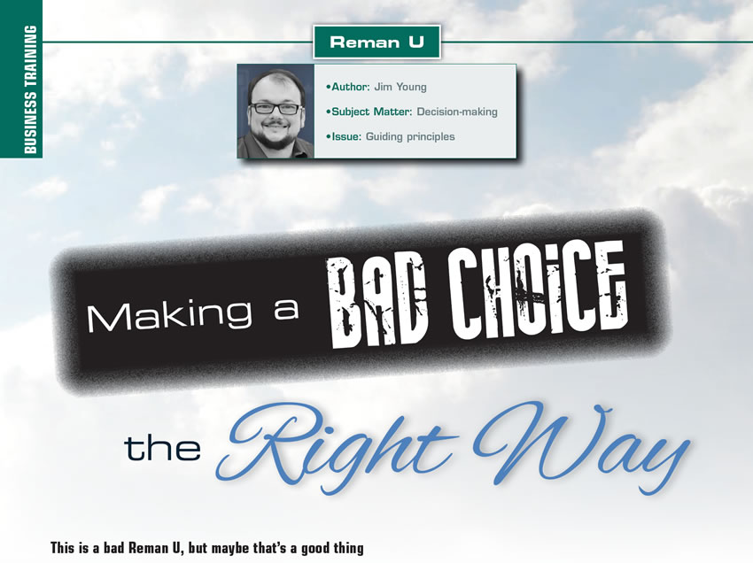 Making a Bad Choice the Right Way  Reman U  Author: Jim Young Subject Matter: Decision-making Issue: Guiding principles