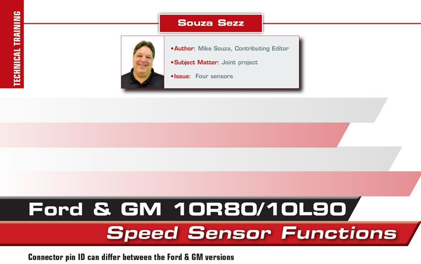 Ford & GM 10R80/10L90 Speed Sensor Functions  Souza Sezz  Author: Mike Souza, Contributing Editor Subject Matter: Joint project Issue: Four sensors