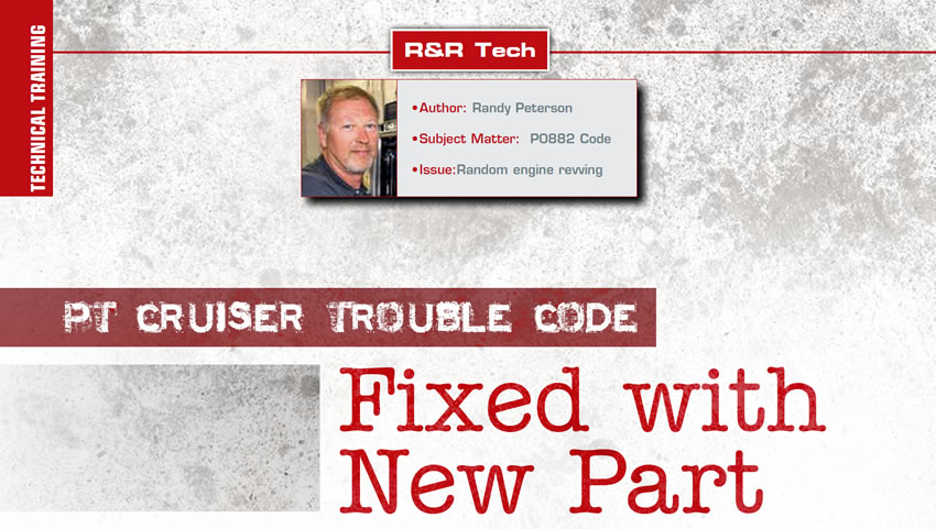 PT Cruiser Trouble Code Fixed with New Part  R&R Tech  Author: Randy Peterson Subject Matter: P0882 Code Issue: Random engine revving
