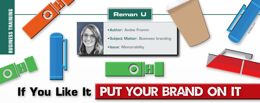 If You Like It Put Your Brand On It  Reman U  Author: Andee Fromm Subject Matter: Business Branding Issue: Memorability