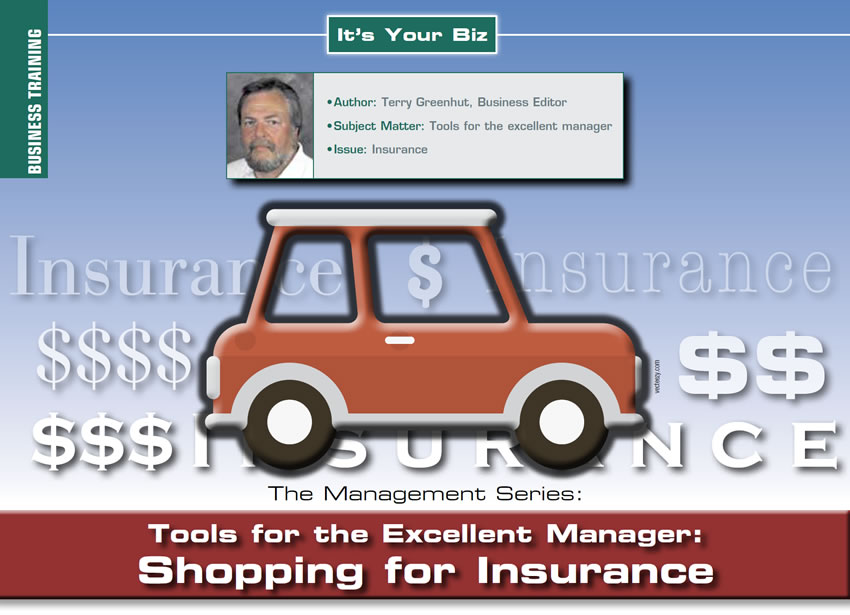 Tools for the Excellent Manager: Shopping for Insurance  It's Your Business  Author: Terry Greenhut, Business Editor Subject Matter: Tools for the excellent manager Issue: Insurance