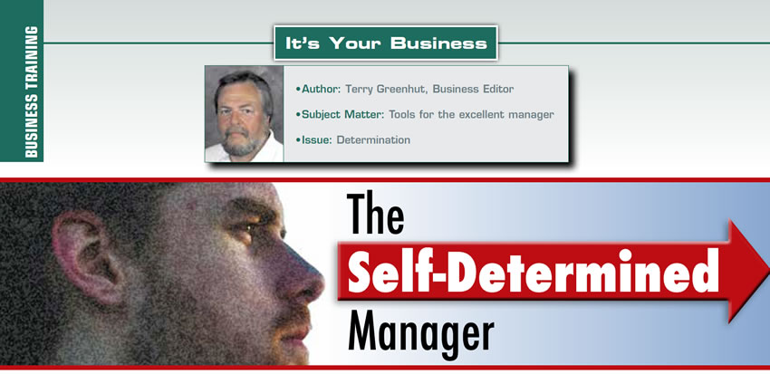 The Self-Determined Manager  It's Your Business  Author: Terry Greenhut Subject Matter: Tools for the excellent manager Issue: Determination