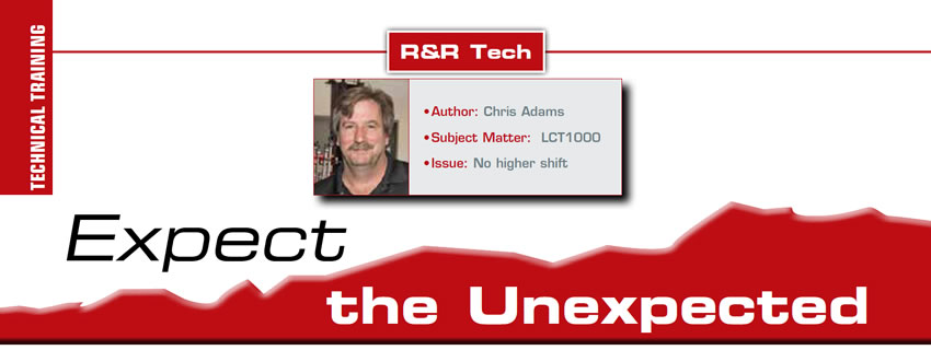 Expect the Unexpected  R&R Tech  Author: Chris Adams Subject Matter: LCT1000 Issue: No higher shift