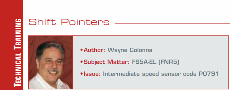 A Little Solder Does the Trick  Shift Pointers  Author: Wayne Colonna Subject Matter: FS5A-EL (FNR5) Issue: Intermediate speed sensor code P0791