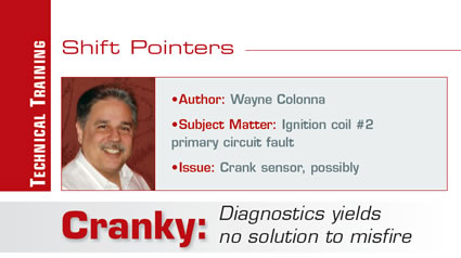 Cranky: Diagnostics yields no solution to misfire  Shift Pointers  Author: Wayne Colonna Subject Matter: Ignition coil #2 primary circuit fault Issue: Crank sensor, possibly