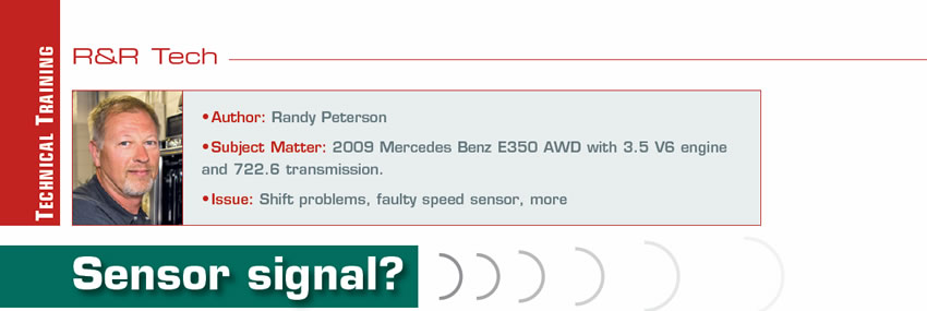 Sensor signal? Nearly none, but unit still worked  R&R Tech  Author: Randy Peterson Subject Matter: 2009 Mercedes Benz E350 AWD with 3.5 V6 engine and 722.6 transmission. Issues: Shift problems, faulty speed sensor, more