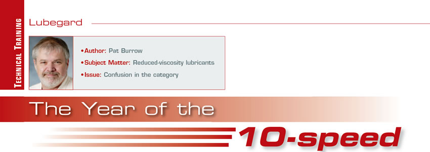 The Year of the 10-speed  Technical Training  Author: Pat Burrow Subject Matter: Reduced-viscosity lubricants Issue: Confusion in the category