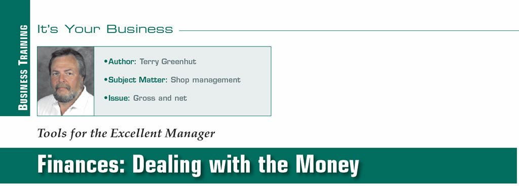 Finances: Dealing with the Money  It's Your Business  Author: Terry Greenhut Subject Matter: Shop management Issue: Gross and net