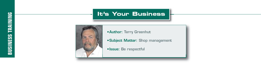 Do unto Others  It's Your Business  Author: Terry Greenhut Subject Matter: Shop management Issue: Be respectful