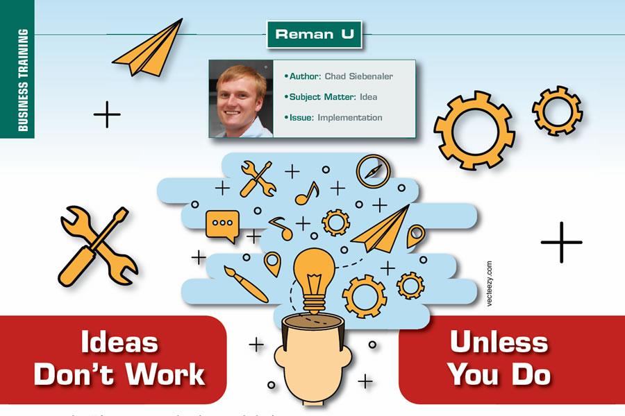 Ideas Don't Work Unless You Do  Reman U  Author: Chad Siebenaler Subject matter: Idea  Issue: Implementation