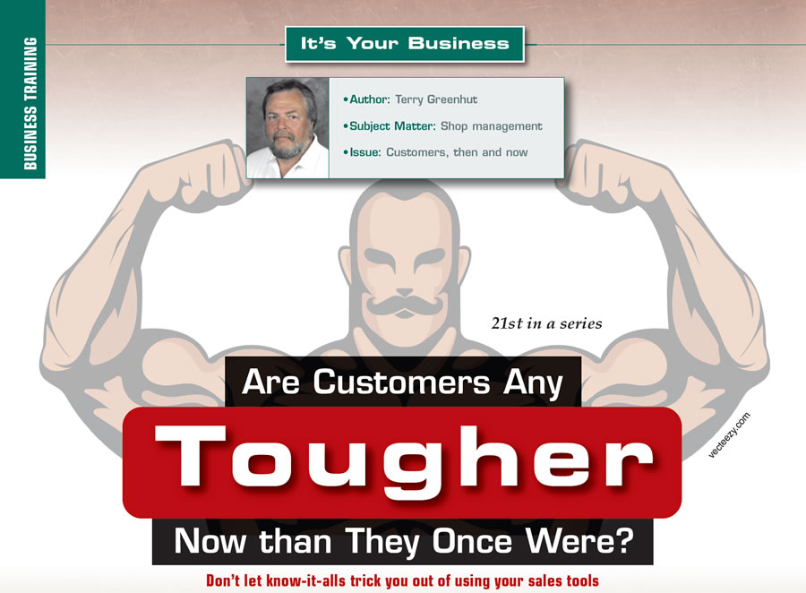 Are Customers Any Tougher Now than They Once Were?  It's Your Business  Author: Terry Greenhut Subject Matter: Shop management Issue: Customers, then and now