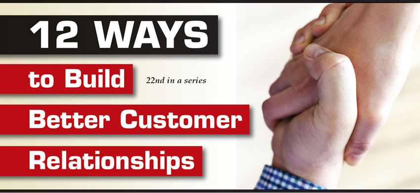 12 Ways to Build Better Customer Relationships  It's Your Business  Author: Terry Greenhut, Business Editor Subject Matter: Shop management Issue: Customer relationships