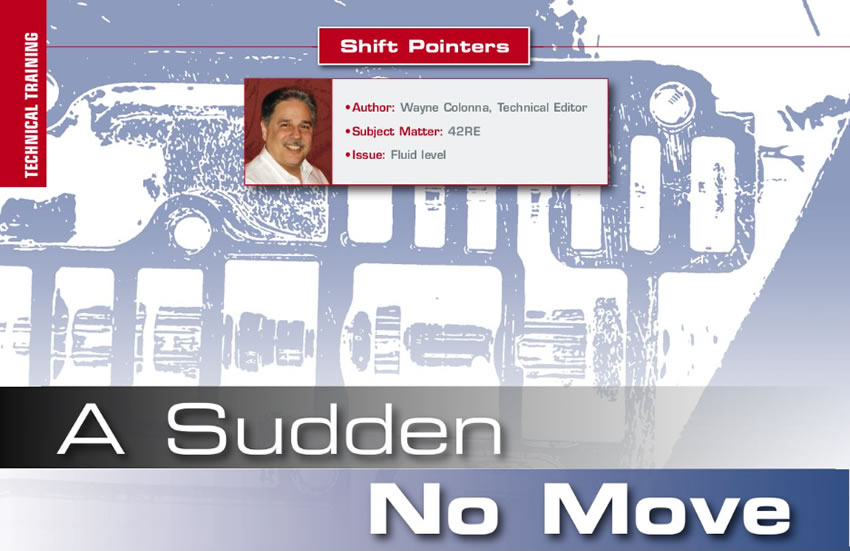 A Sudden No Move  Shift Pointers  Author: Wayne Colonna Subject Matter: 42RE Issue: Fluid level