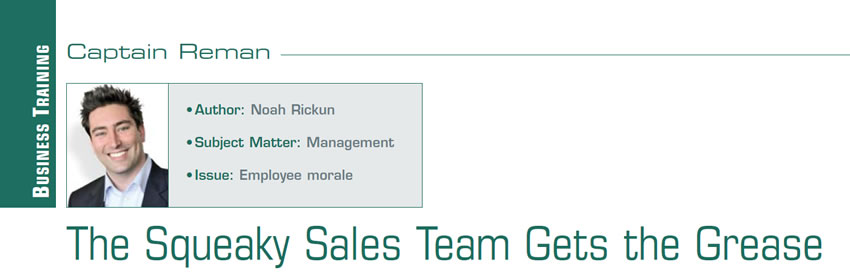 The Squeaky Sales Team Gets the Grease  Reman U  Author: Noah Rickun Subject Matter: Management Issue: Employee morale