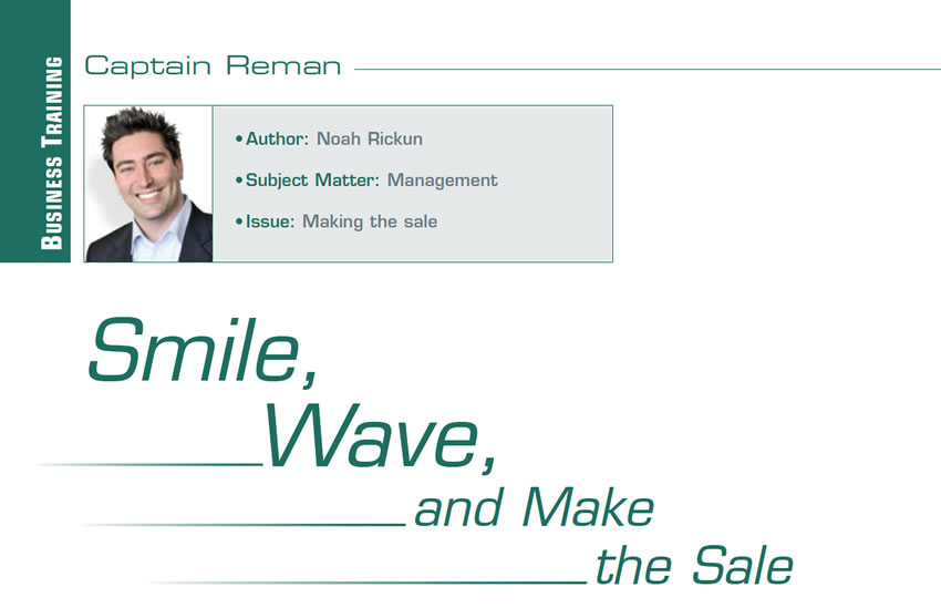Smile, Wave, and Make the Sale  Reman U  Author: Noah Rickun Subject Matter: Management Issue: Making the sale