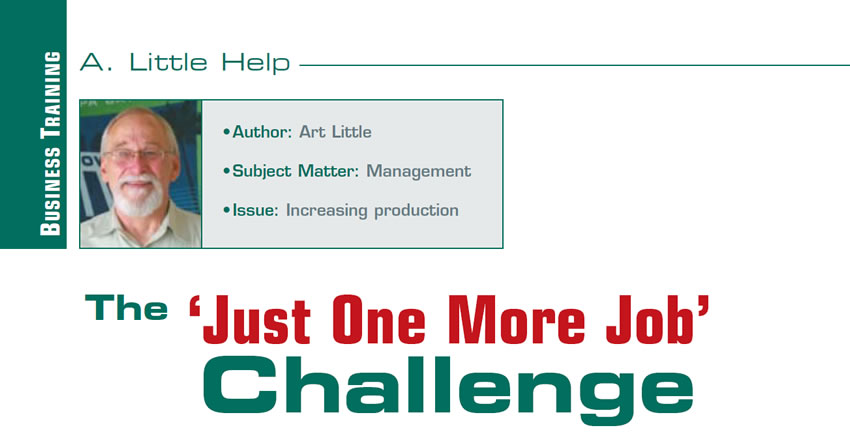 The 'Just One More Job' Challenge  A Little Help  Author: Art Little Subject Matter: Management Issue: Increasing production