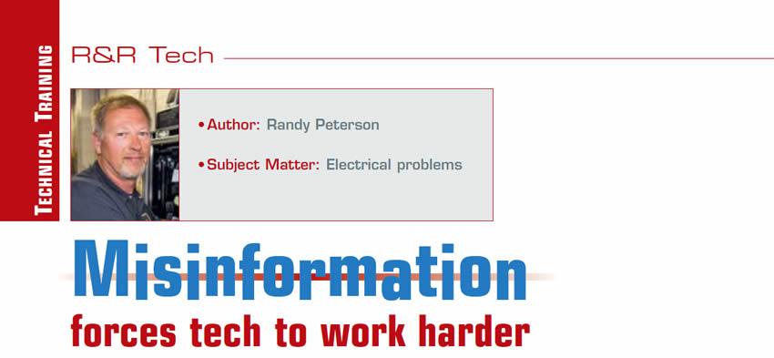 Misinformation forces tech to work harder  R&R Tech  Author: Randy Peterson Subject Matter: Electrical problems