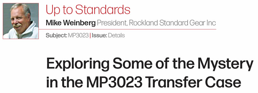 Exploring Some of the Mystery in the MP3023 Transfer Case  Up to Standards  Author: Mike Weinberg President, Rockland Standard Gear Inc Subject: MP3023 Issue: Details