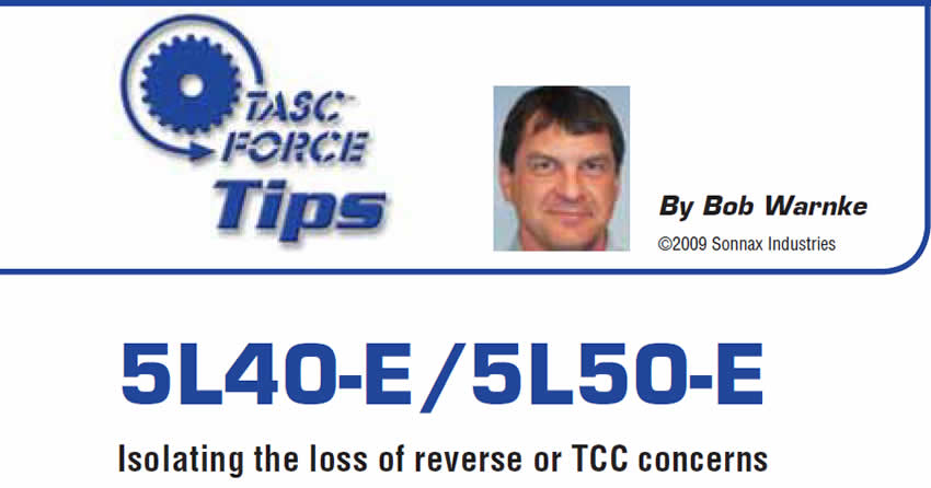 5L40-E/5L50-E  TASC Force Tips  Author: Bob Warnke  Isolating the loss of reverse or TCC concerns