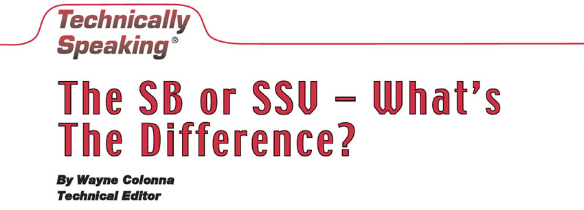 The SB or SSV – What's The Difference?  Technically Speaking  Author: Wayne Colonna, Technical Editor