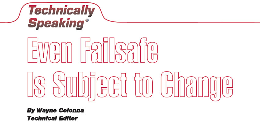 Even Failsafe Is Subject to Change  Technically Speaking  Author: Wayne Colonna, Technical Editor