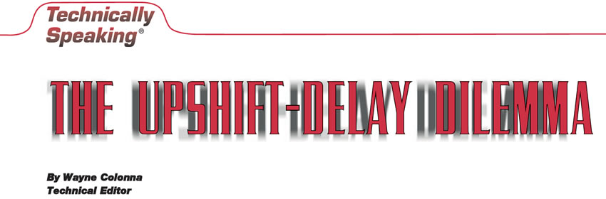 The Upshift-Delay Dilemma  Technically Speaking  Author: Wayne Colonna, Technical Editor