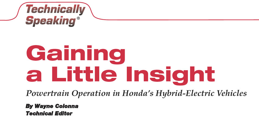 Gaining a Little Insight  Technically Speaking  Author: Wayne Colonna, Technical Editor  Powertrain Operation in Honda's Hybrid-Electric Vehicles