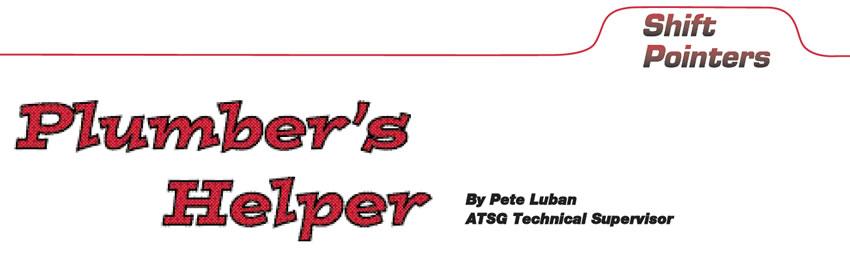 Plumber's Helper  Shift Pointers  Author: Pete Luban, ATSG Technical Supervisor
