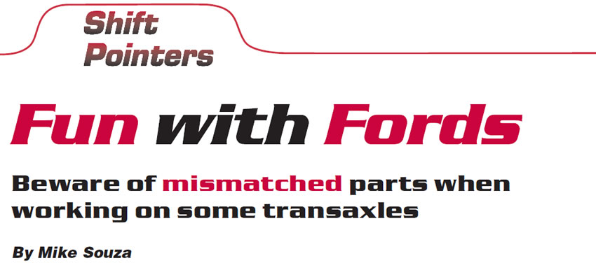 Fun with Fords  Shift Pointers  Author: Mike Souza  Beware of mismatched parts when working on some transaxles