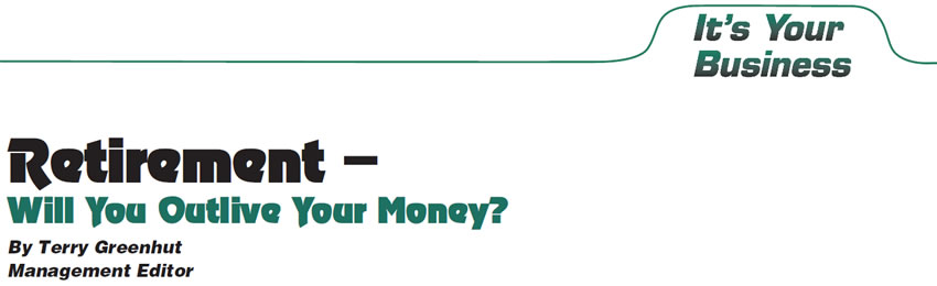 Retirement – Will You Outlive Your Money?  It's Your Business  Author: Terry Greenhut, Management Editor