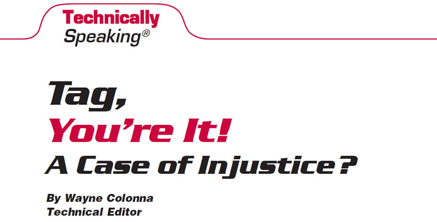 Tag, You're It! A Case of Injustice?  Technically Speaking  Author: Wayne Colonna, Technical Editor